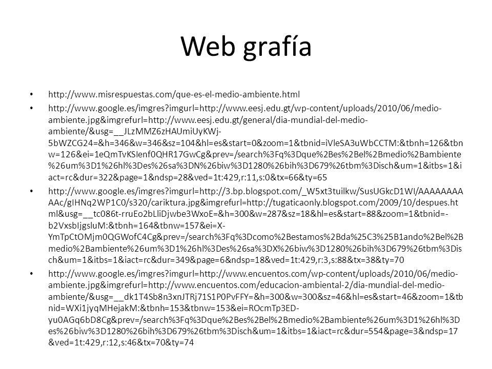 Web grafía http://www.misrespuestas.com/que-es-el-medio-ambiente.html