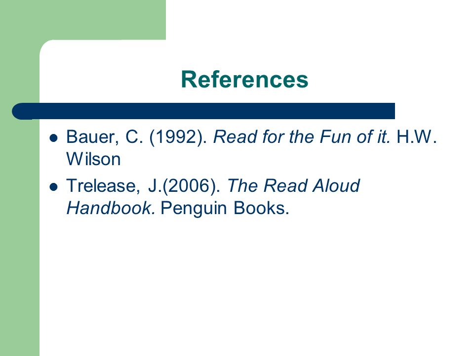 References Bauer, C. (1992). Read for the Fun of it. H.W. Wilson