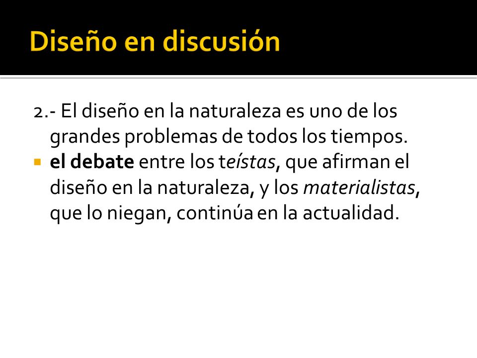 Diseño en discusión2.- El diseño en la naturaleza es uno de los grandes problemas de todos los tiempos.