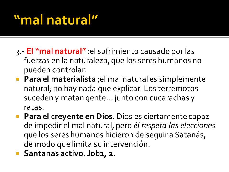 mal natural 3.- El mal natural :el sufrimiento causado por las fuerzas en la naturaleza, que los seres humanos no pueden controlar.
