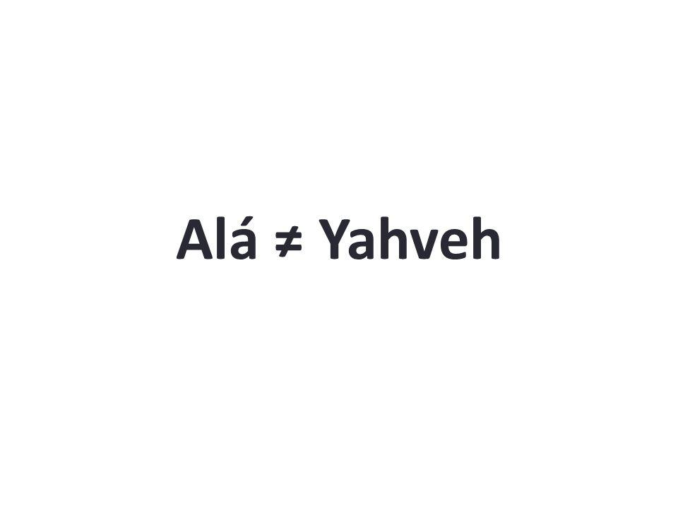 Alá ≠ Yahveh Alá ≠ Yahveh