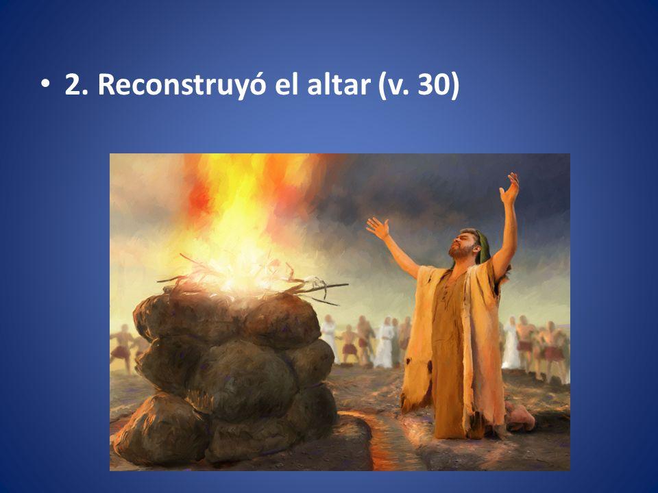 2. Reconstruyó el altar (v. 30)