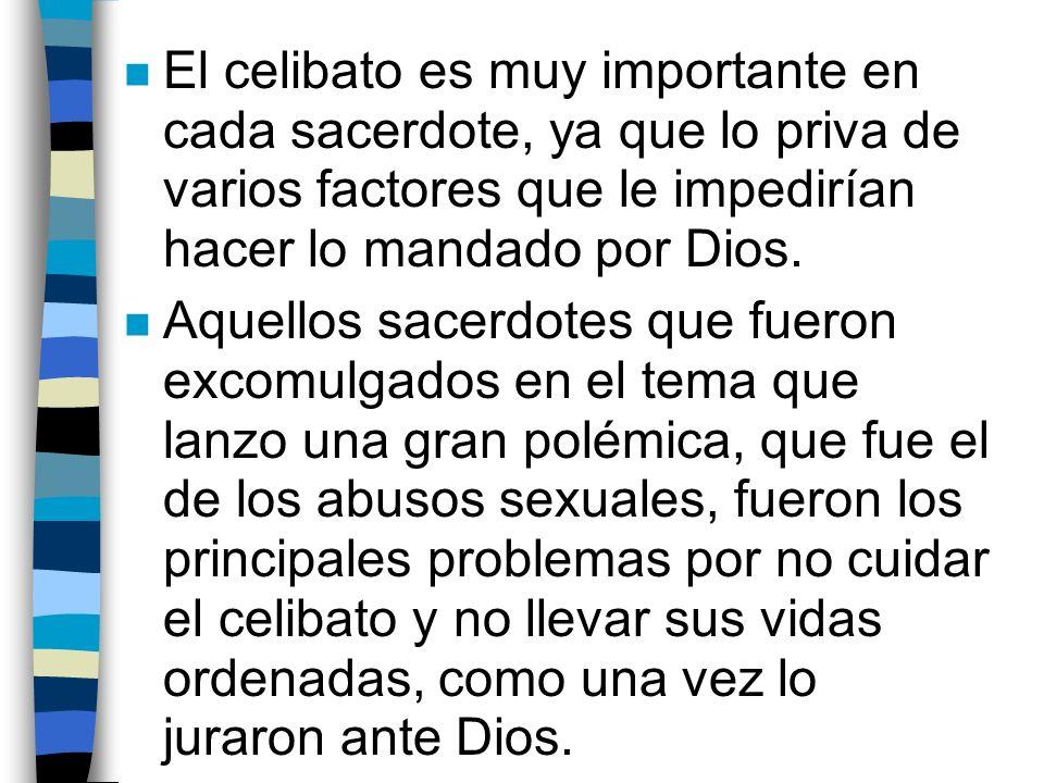 El celibato es muy importante en cada sacerdote, ya que lo priva de varios factores que le impedirían hacer lo mandado por Dios.