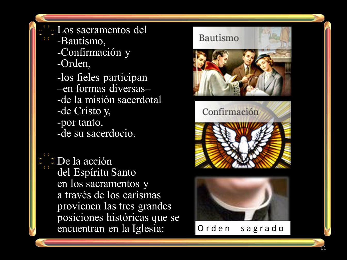 Los sacramentos del -Bautismo, -Confirmación y -Orden,