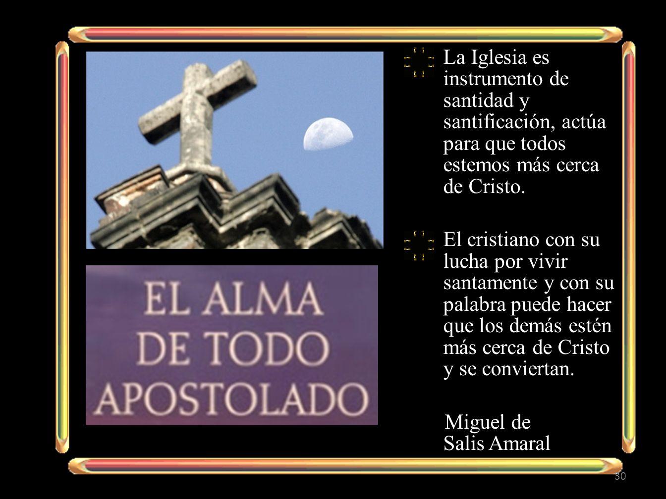 La Iglesia es instrumento de santidad y santificación, actúa para que todos estemos más cerca de Cristo.