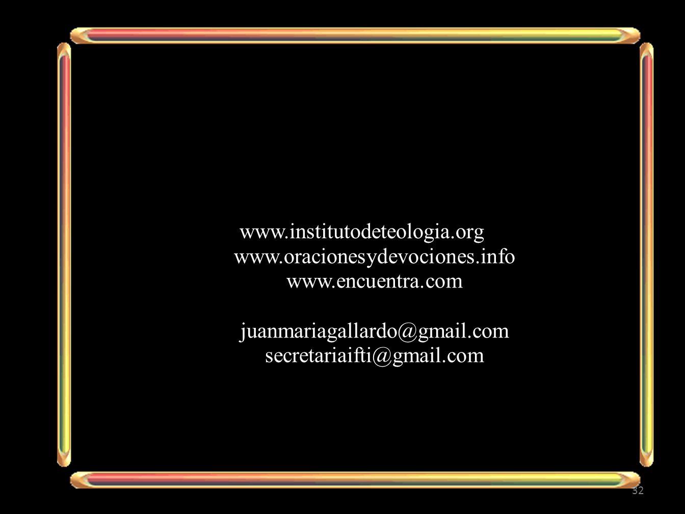 www.institutodeteologia.org www.oracionesydevociones.info. www.encuentra.com. juanmariagallardo@gmail.com.