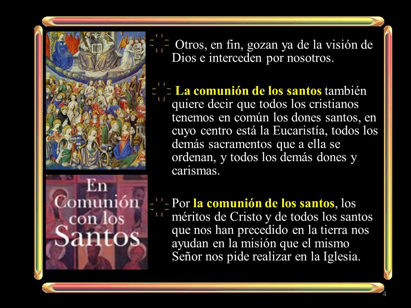 Otros, en fin, gozan ya de la visión de Dios e interceden por nosotros.