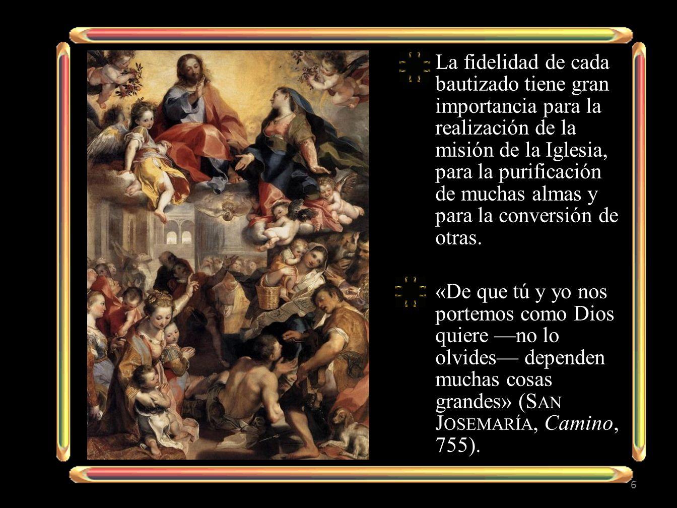 La fidelidad de cada bautizado tiene gran importancia para la realización de la misión de la Iglesia, para la purificación de muchas almas y para la conversión de otras.