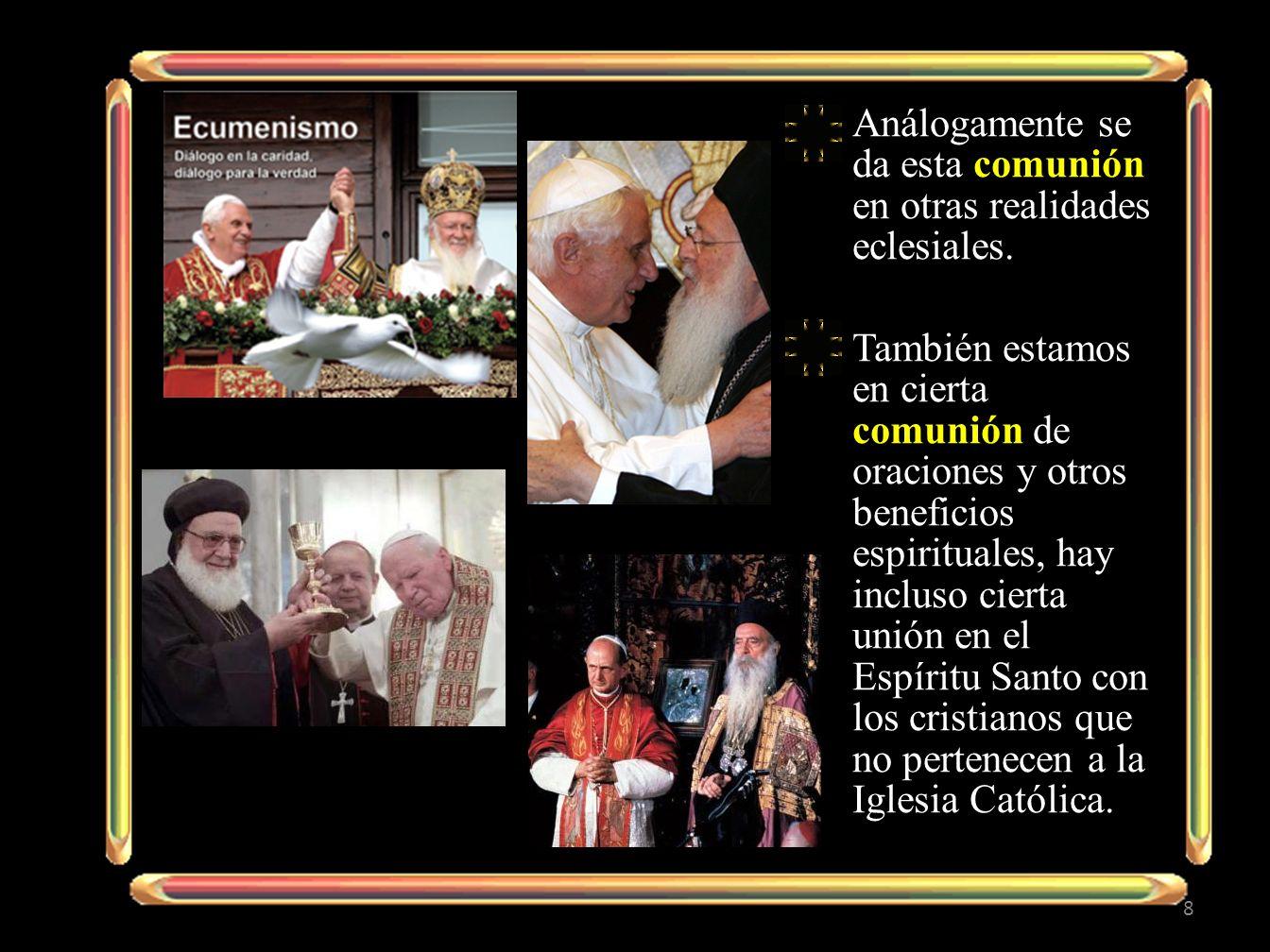 Análogamente se da esta comunión en otras realidades eclesiales.