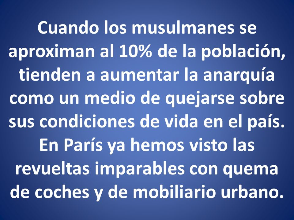 Cuando los musulmanes se aproximan al 10% de la población, tienden a aumentar la anarquía como un medio de quejarse sobre sus condiciones de vida en el país.