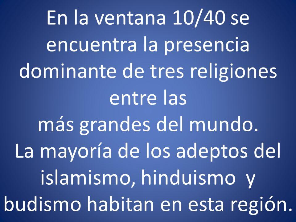 En la ventana 10/40 se encuentra la presencia dominante de tres religiones entre las