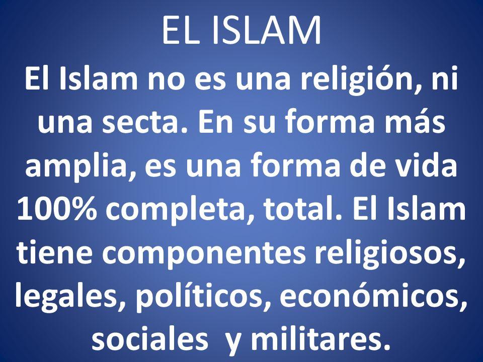 EL ISLAM El Islam no es una religión, ni una secta