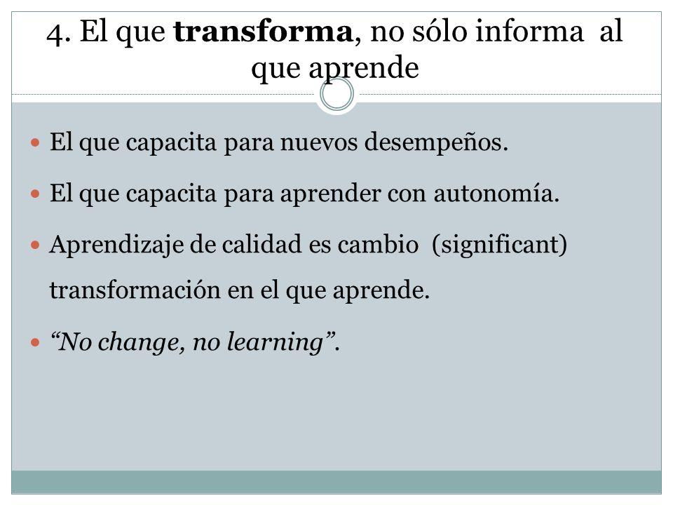4. El que transforma, no sólo informa al que aprende