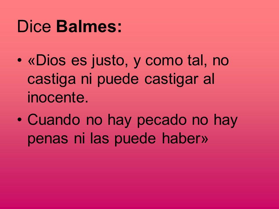 Dice Balmes: «Dios es justo, y como tal, no castiga ni puede castigar al inocente.