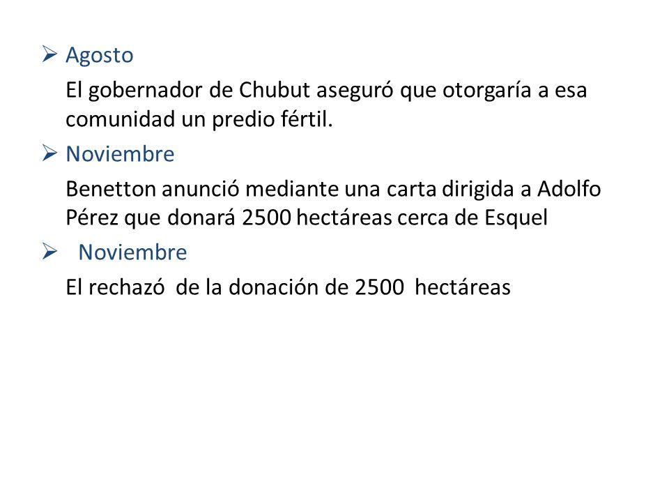 AgostoEl gobernador de Chubut aseguró que otorgaría a esa comunidad un predio fértil. Noviembre.