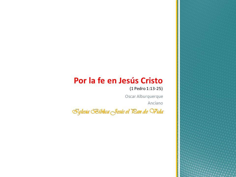 Por la fe en Jesús Cristo (1 Pedro 1:13-25)