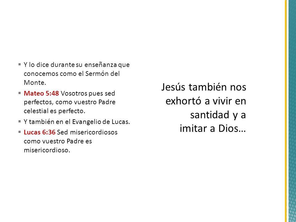 Jesús también nos exhortó a vivir en santidad y a imitar a Dios…