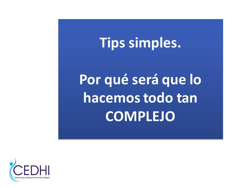 Tips simples. Por qué será que lo hacemos todo tan COMPLEJO