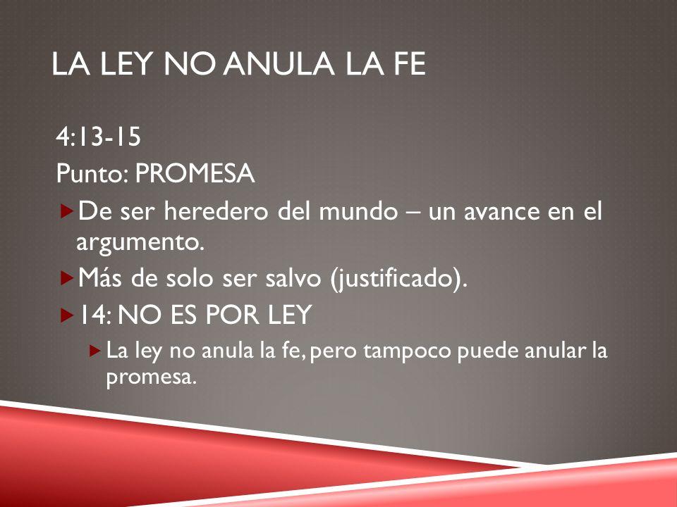 La ley no anula la fe 4:13-15 Punto: PROMESA