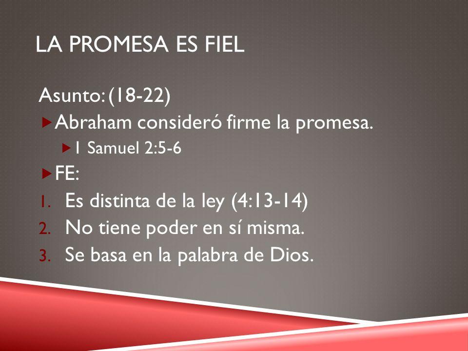 La promesa es fiel Asunto: (18-22) Abraham consideró firme la promesa.