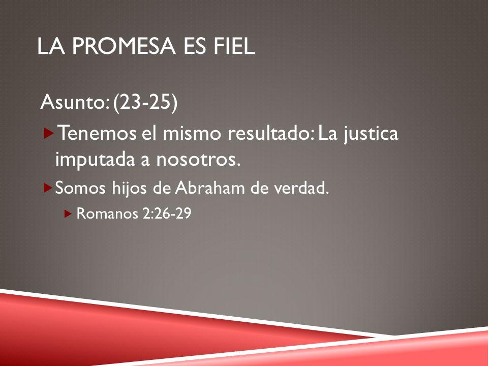 La promesa es fiel Asunto: (23-25)