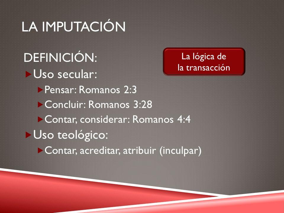 La IMPUTACIÓN DEFINICIÓN: Uso secular: Uso teológico: