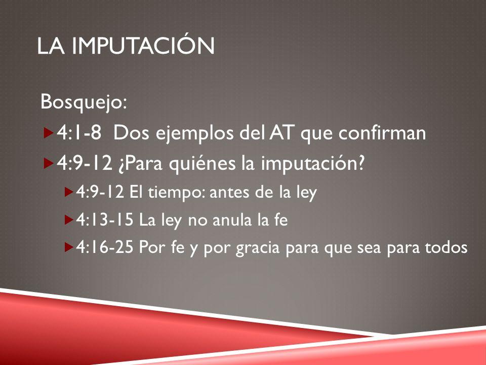 La IMPUTACIÓN Bosquejo: 4:1-8 Dos ejemplos del AT que confirman