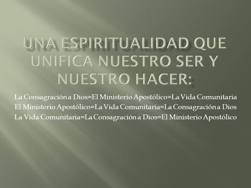 La Consagración a Dios=El Ministerio Apostólico=La Vida Comunitaria
