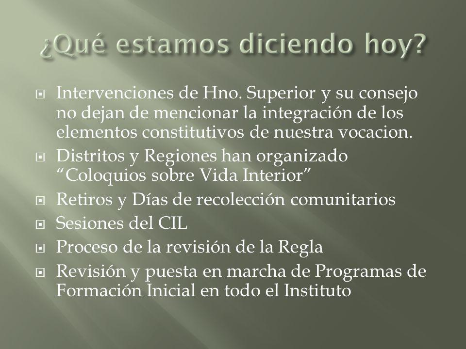 Intervenciones de Hno. Superior y su consejo no dejan de mencionar la integración de los elementos constitutivos de nuestra vocacion.