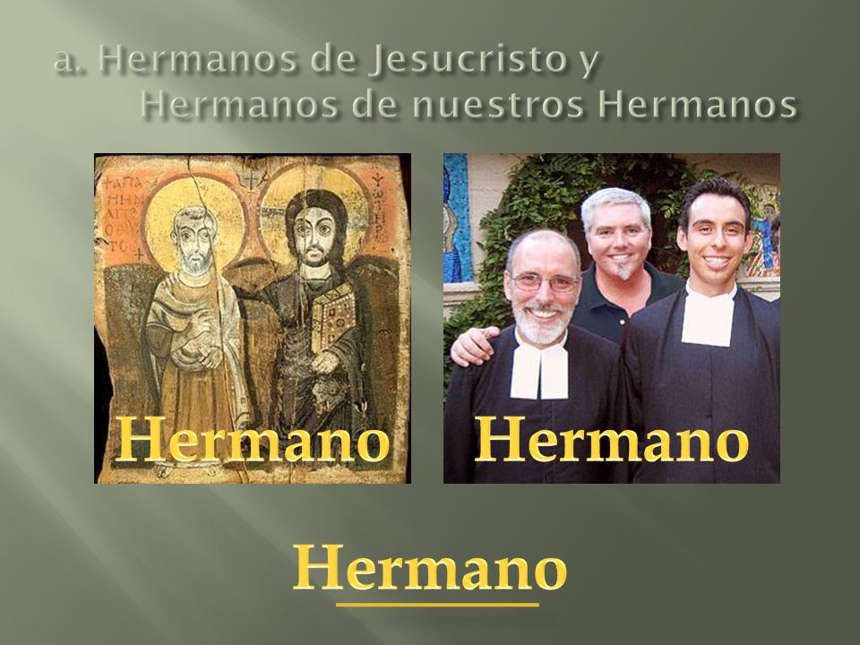 a. Hermanos de Jesucristo y Hermanos de nuestros Hermanos