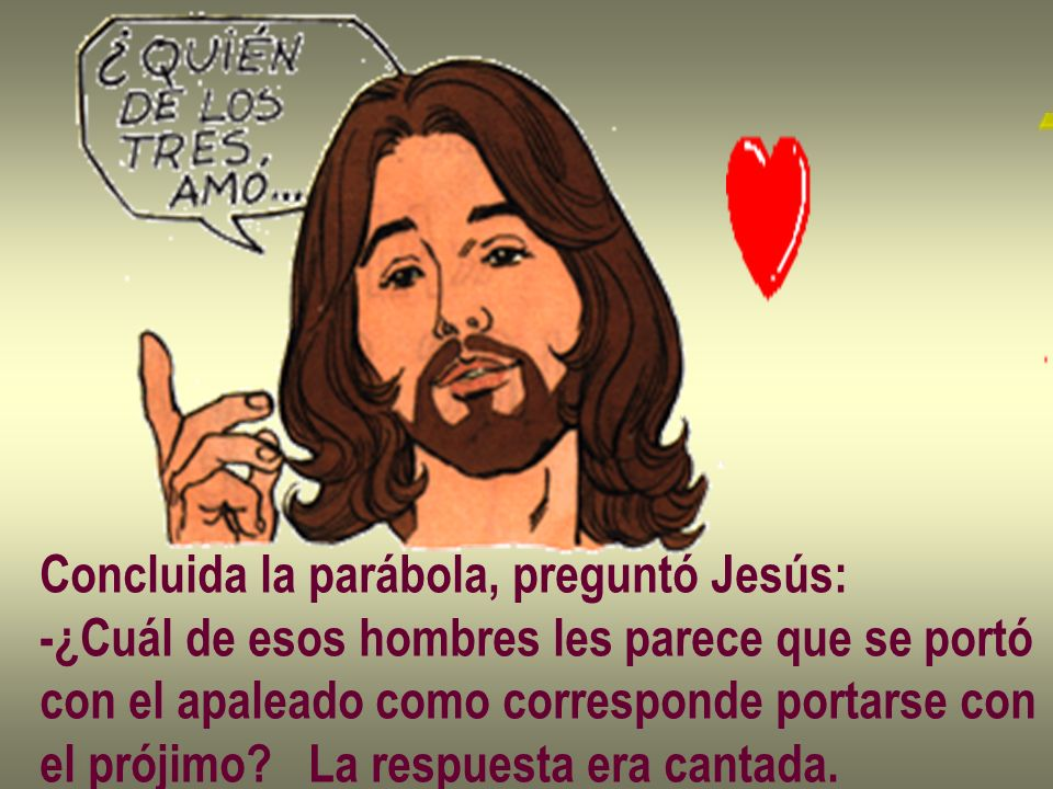 Concluida la parábola, preguntó Jesús:
