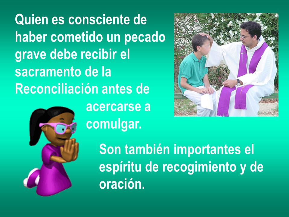 Quien es consciente de haber cometido un pecado. grave debe recibir el. sacramento de la. Reconciliación antes de.
