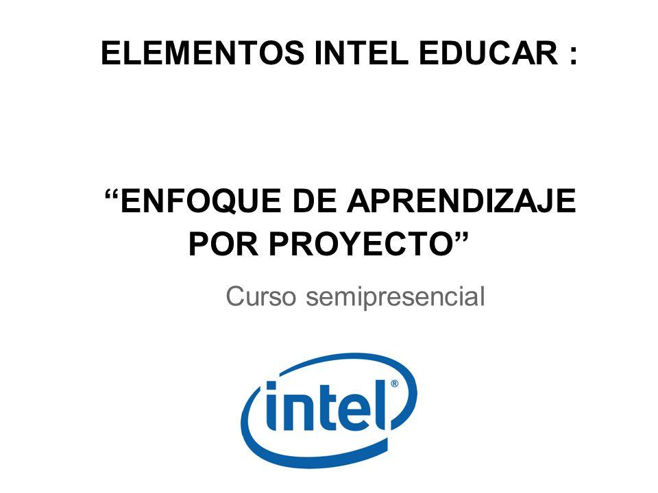 ELEMENTOS INTEL EDUCAR : ENFOQUE DE APRENDIZAJE POR PROYECTO