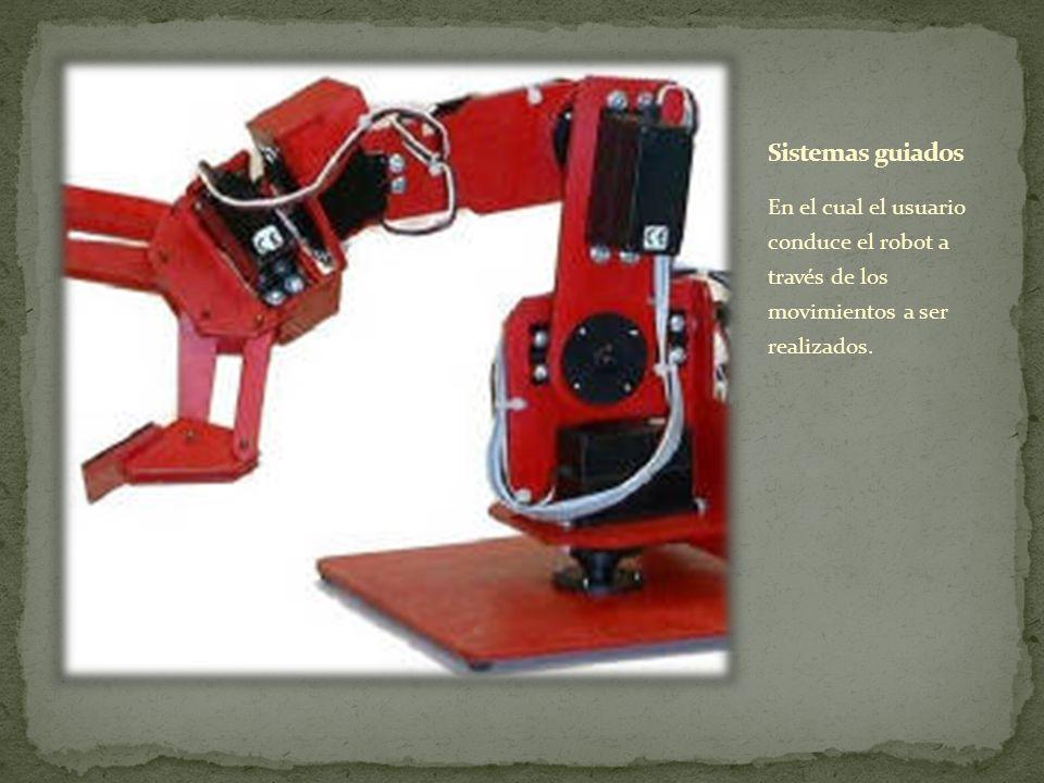 Sistemas guiados En el cual el usuario conduce el robot a través de los movimientos a ser realizados.