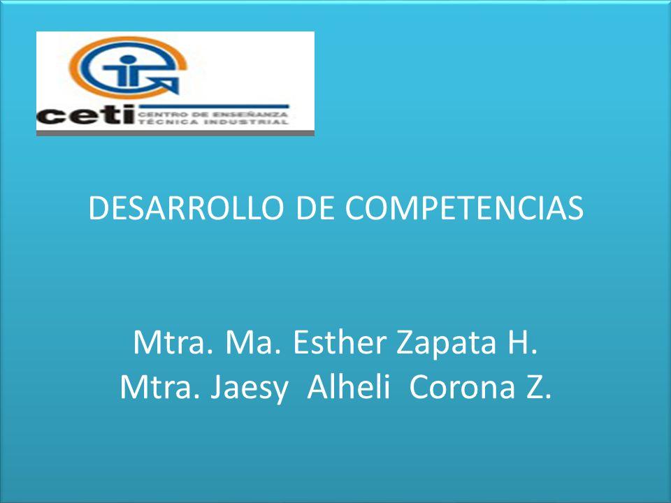 DESARROLLO DE COMPETENCIAS Mtra. Ma. Esther Zapata H. Mtra