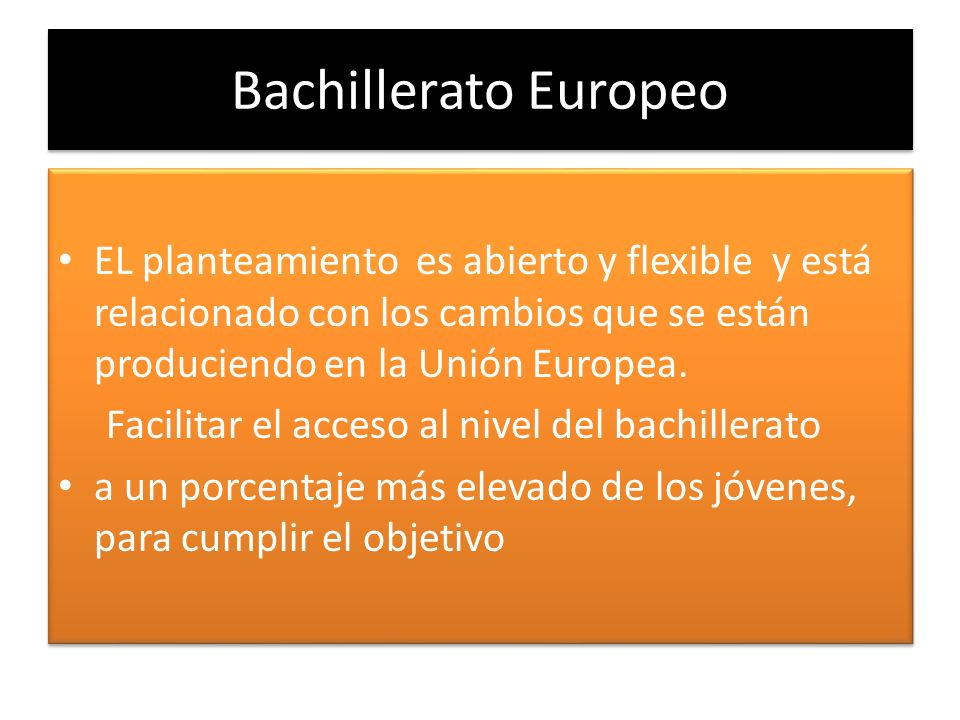 Bachillerato Europeo EL planteamiento es abierto y flexible y está relacionado con los cambios que se están produciendo en la Unión Europea.