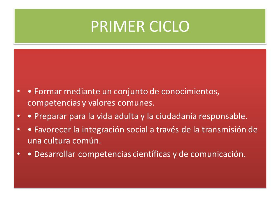 PRIMER CICLO • Formar mediante un conjunto de conocimientos, competencias y valores comunes.