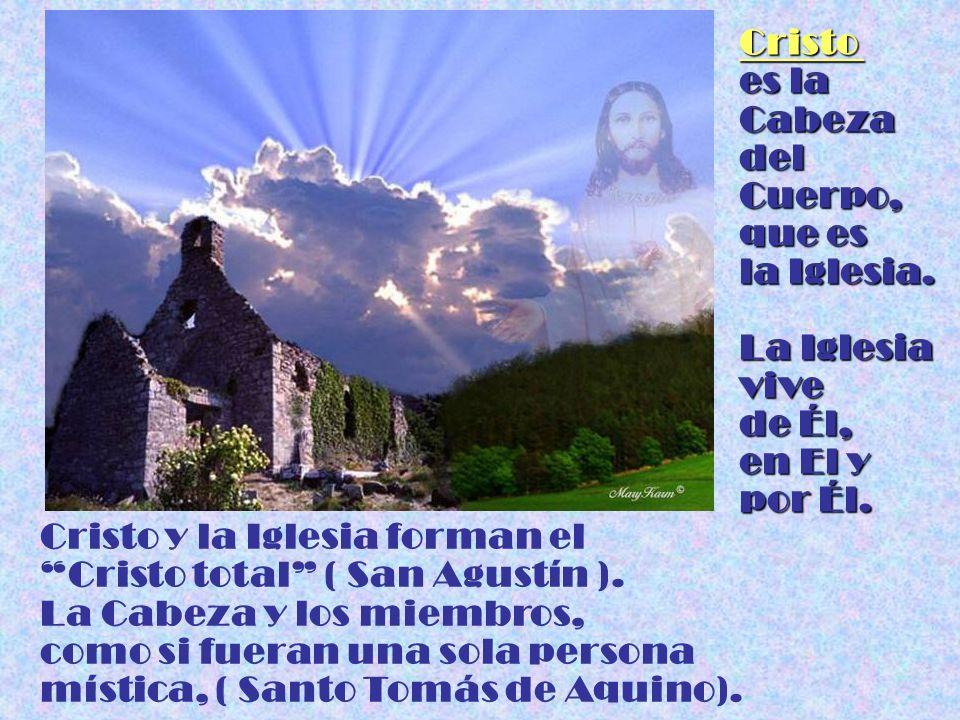 Cristo es la. Cabeza del. Cuerpo, que es la Iglesia. La Iglesia vive. de Él, en El y. por Él.