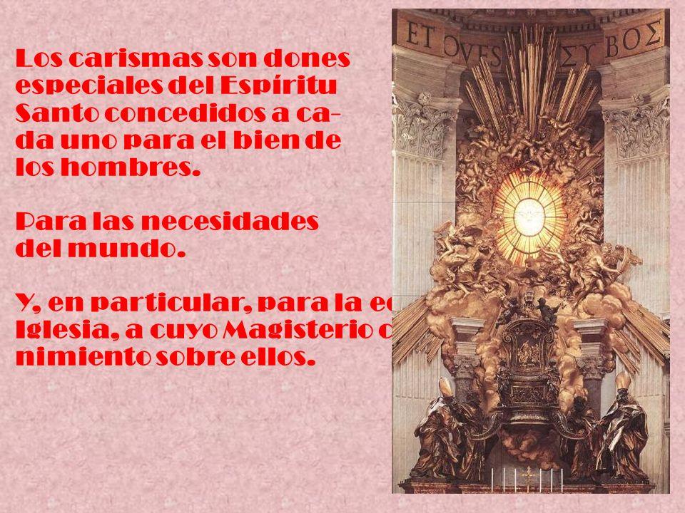 Los carismas son dones especiales del Espíritu. Santo concedidos a ca- da uno para el bien de. los hombres.