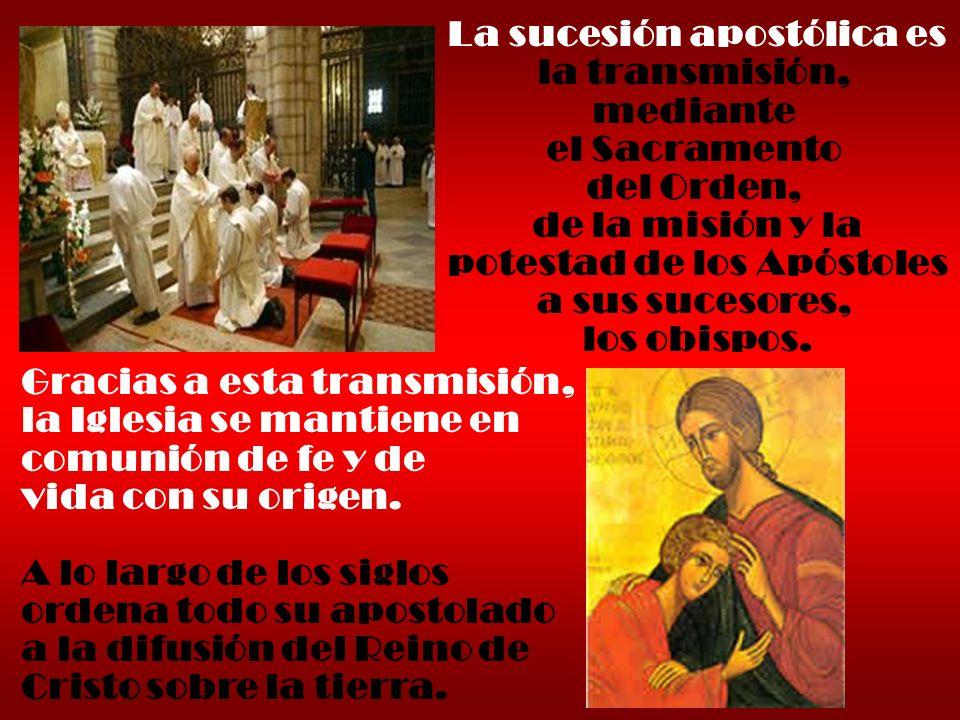 La sucesión apostólica es la transmisión, mediante