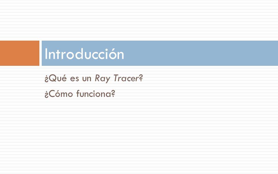 Introducción ¿Qué es un Ray Tracer ¿Cómo funciona