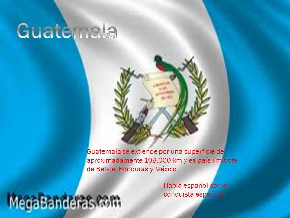 Guatemala Guatemala se extiende por una superficie de aproximadamente 108.000 km y es país limítrofe de Belice, Honduras y México.