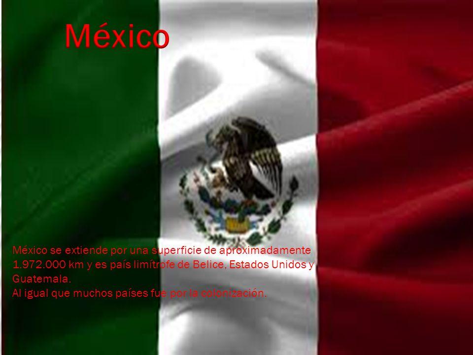 México México se extiende por una superficie de aproximadamente 1.972.000 km y es país limítrofe de Belice, Estados Unidos y Guatemala.