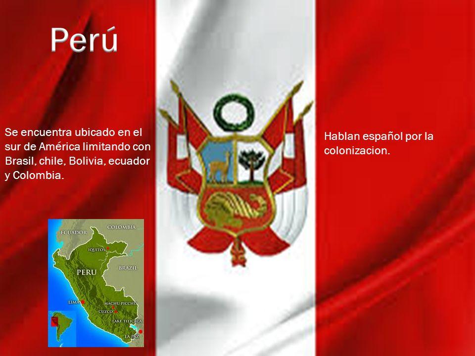 Perú Se encuentra ubicado en el sur de América limitando con Brasil, chile, Bolivia, ecuador y Colombia.
