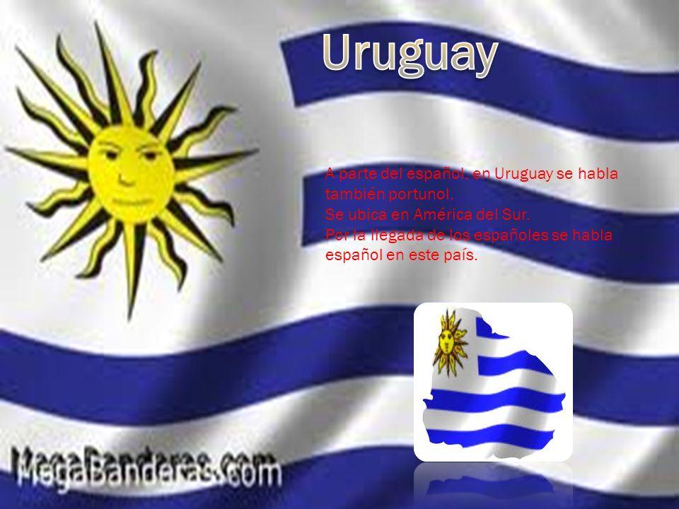 Uruguay A parte del español, en Uruguay se habla también portunol.