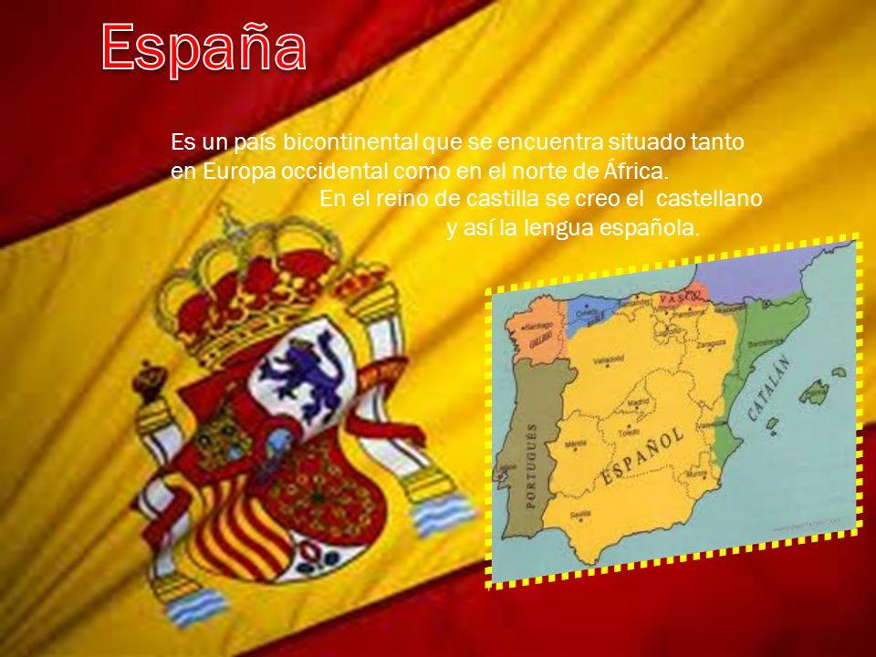 España ESPAÑA: Es un país bicontinental que se encuentra situado tanto en Europa occidental como en el norte de África.