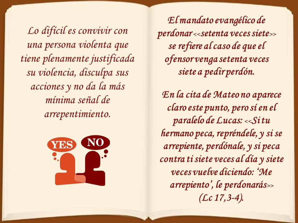 El mandato evangélico de perdonar <<setenta veces siete>> se refiere al caso de que el ofensor venga setenta veces siete a pedir perdón.