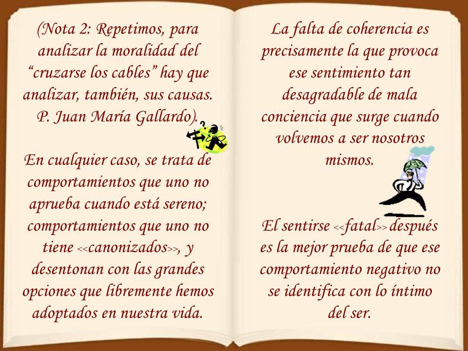 (Nota 2: Repetimos, para analizar la moralidad del cruzarse los cables hay que analizar, también, sus causas. P. Juan María Gallardo).