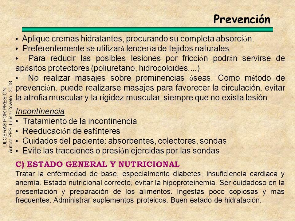 Prevención • Aplique cremas hidratantes, procurando su completa absorción. • Preferentemente se utilizará lencería de tejidos naturales.