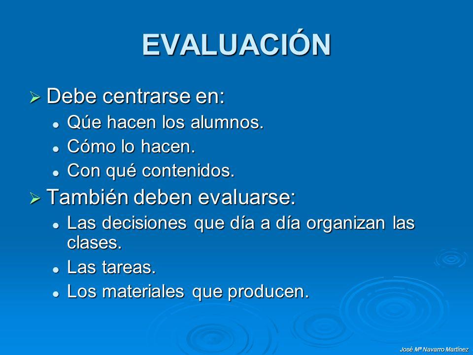 EVALUACIÓN Debe centrarse en: También deben evaluarse: